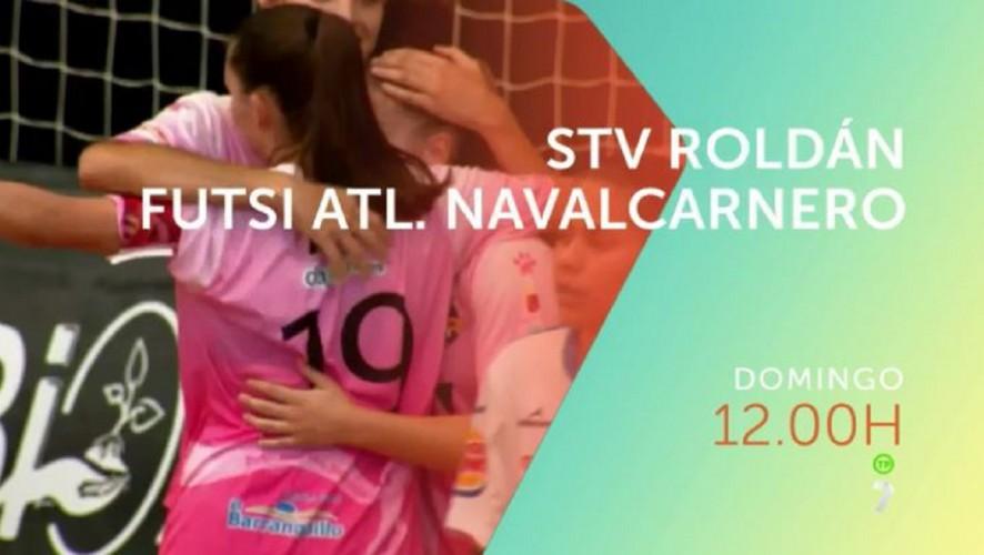 El STV Roldán recibe al Futsi Atlético Navalcarnero, en directo en La7